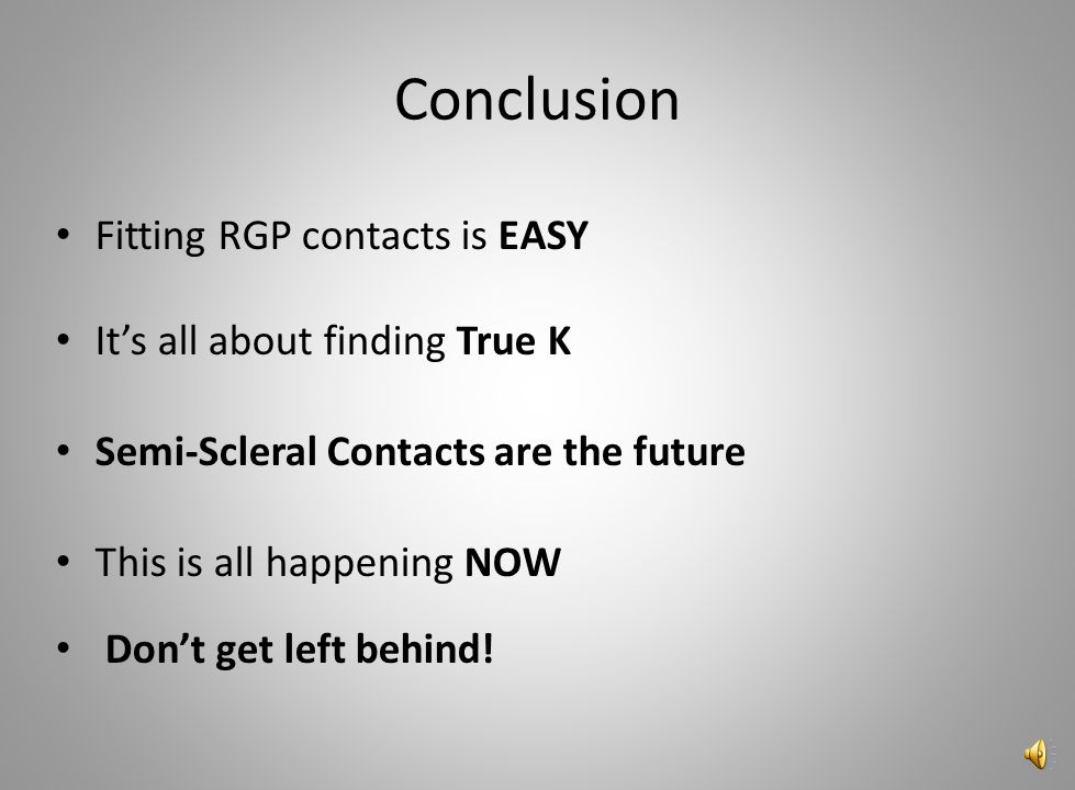 Conclusion Fitting RGP contacts is EASY It's all about finding True K