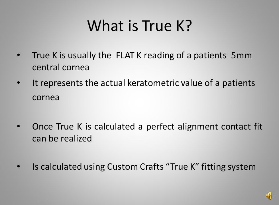 What is True K True K is usually the FLAT K reading of a patients 5mm central cornea.