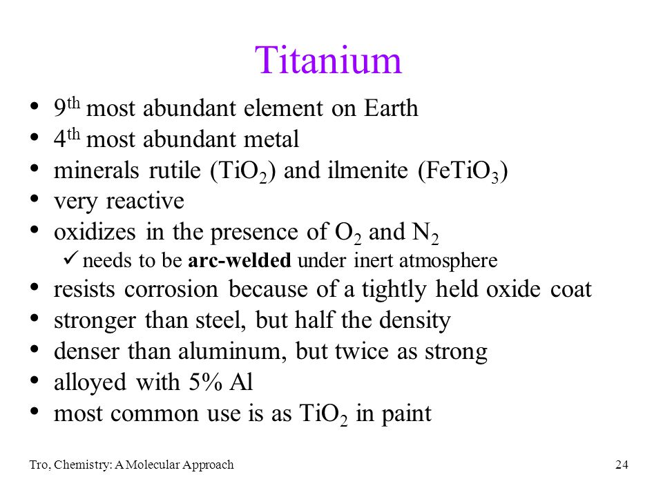 Titanium 9th most abundant element on Earth 4th most abundant metal