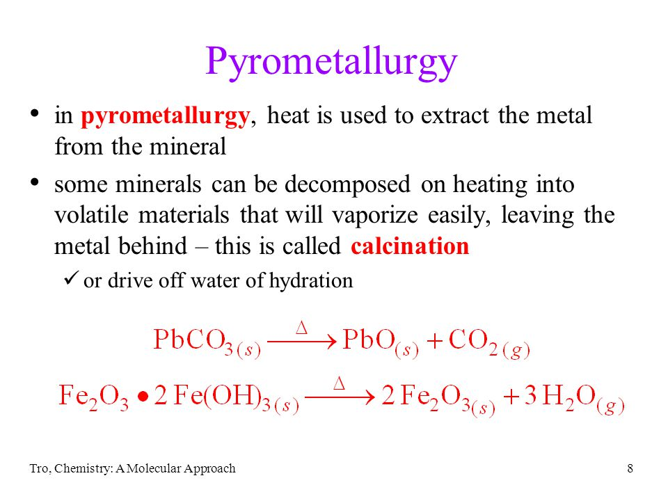 Pyrometallurgy in pyrometallurgy, heat is used to extract the metal from the mineral.