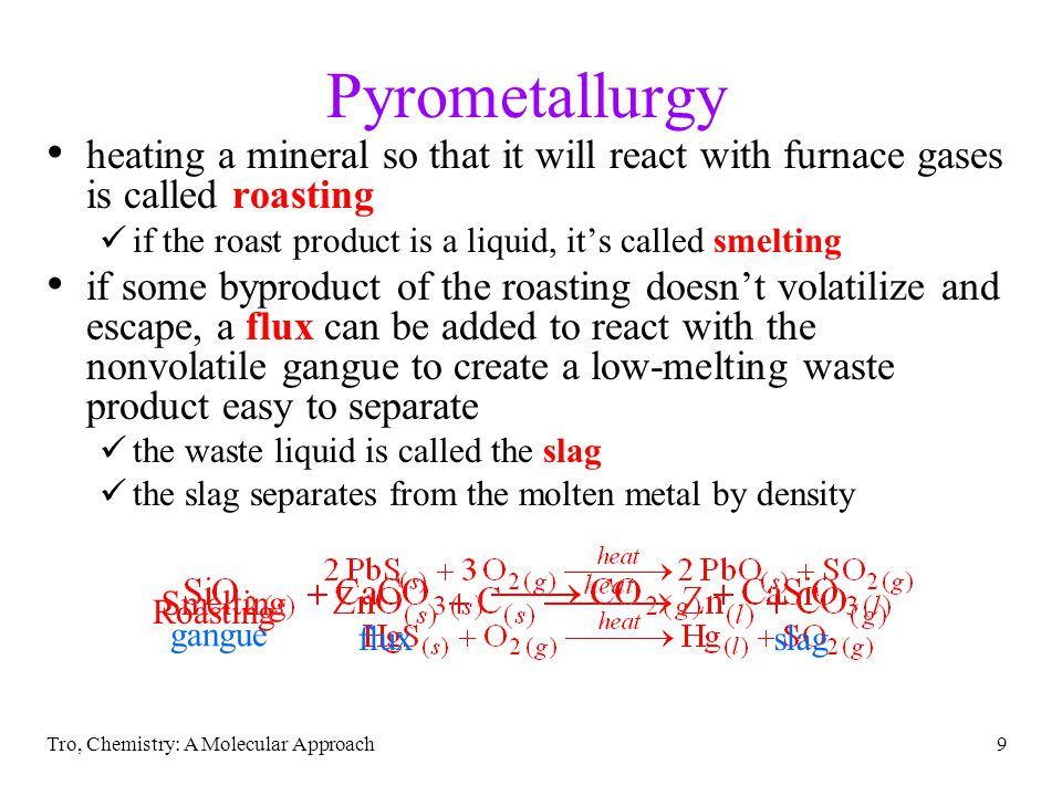 Pyrometallurgy heating a mineral so that it will react with furnace gases is called roasting. if the roast product is a liquid, it's called smelting.