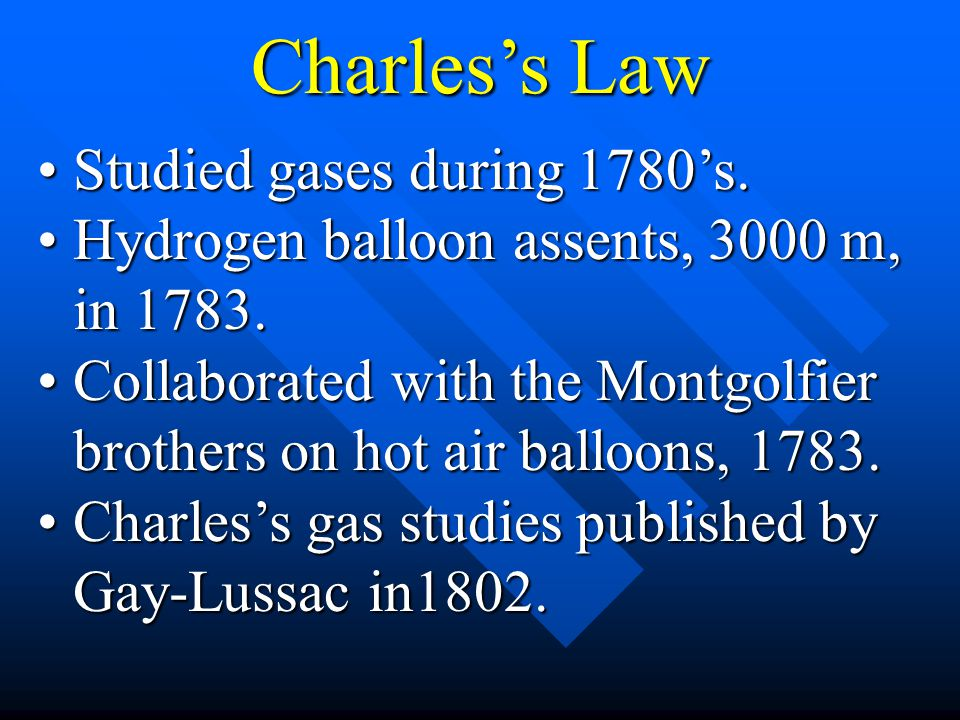 Charles's Law Studied gases during 1780's.