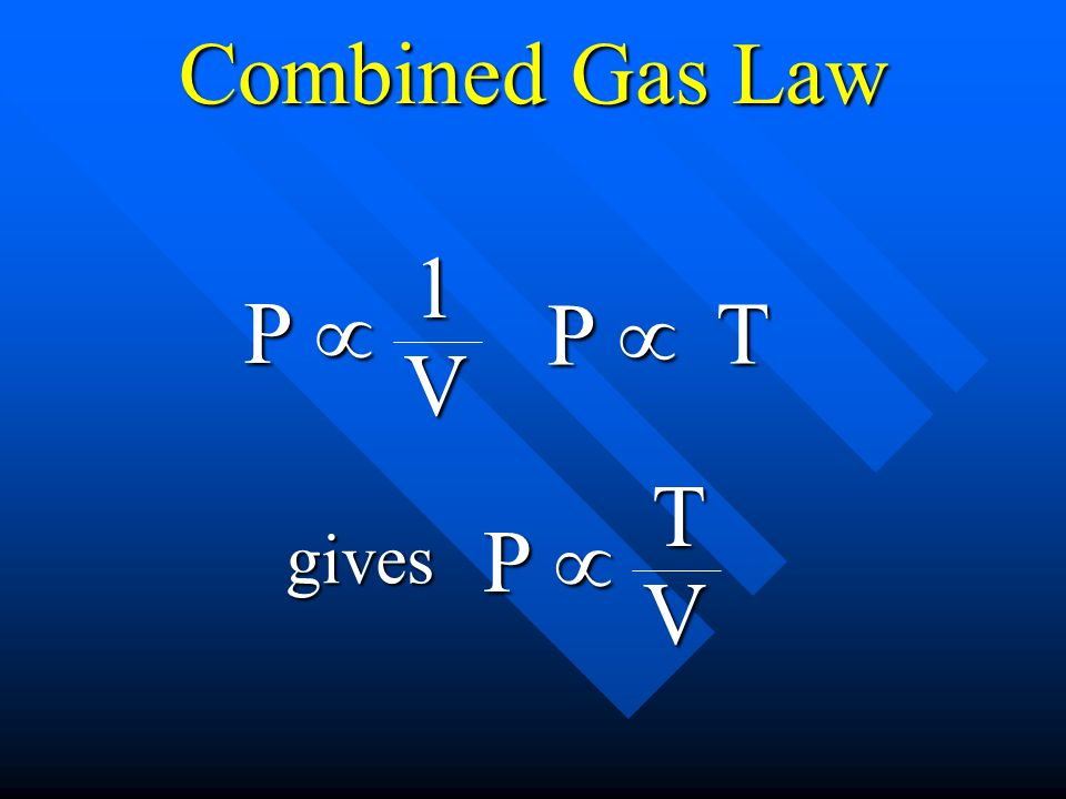 Combined Gas Law P µ 1 V T gives P µ T V