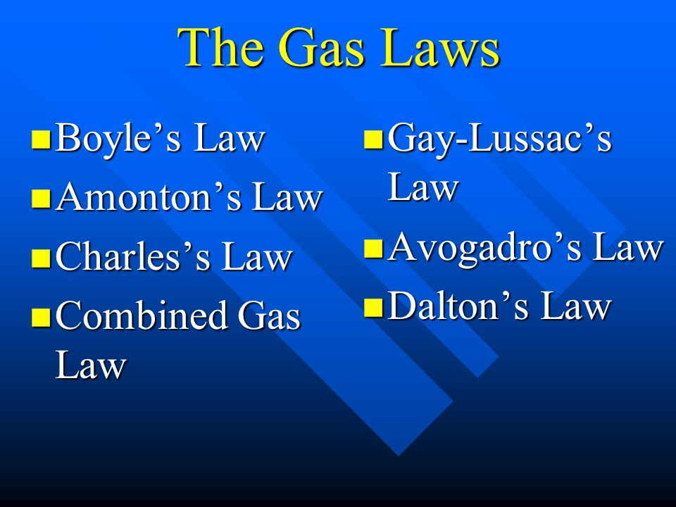 The Gas Laws Boyle's Law Amonton's Law Charles's Law Combined Gas Law