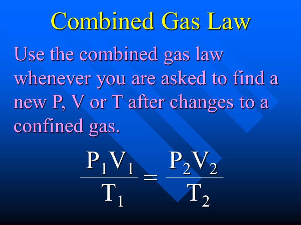 Combined Gas Law P1V1 T1 = P2V2 T2