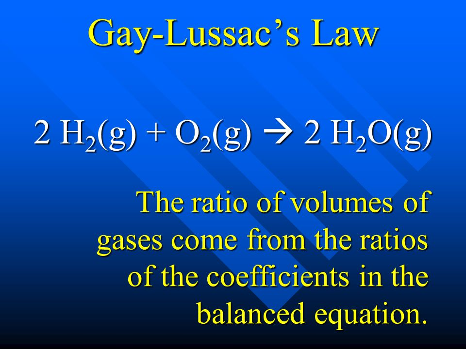 Gay-Lussac's Law 2 H2(g) + O2(g)  2 H2O(g)