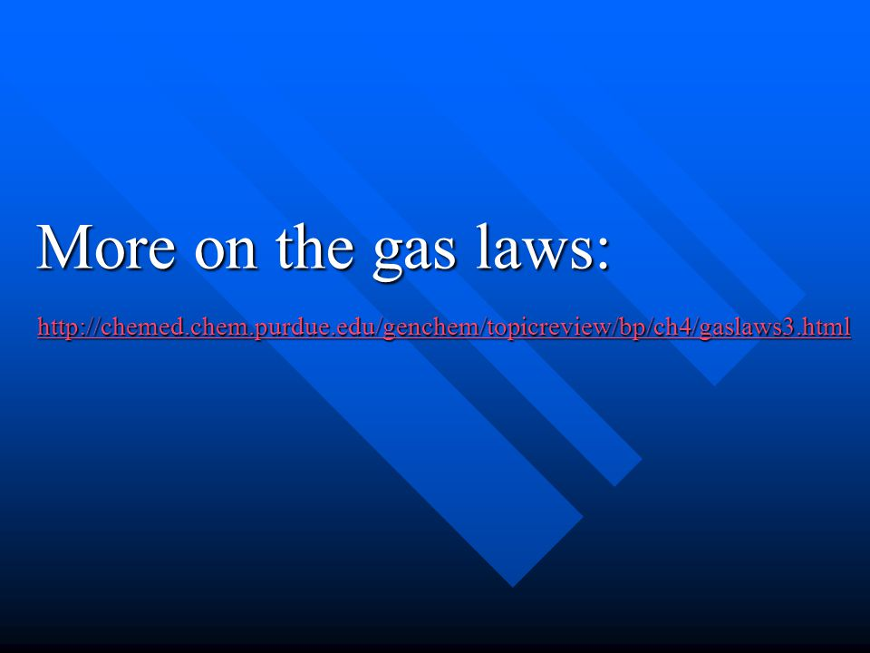 More on the gas laws: http://chemed.chem.purdue.edu/genchem/topicreview/bp/ch4/gaslaws3.html