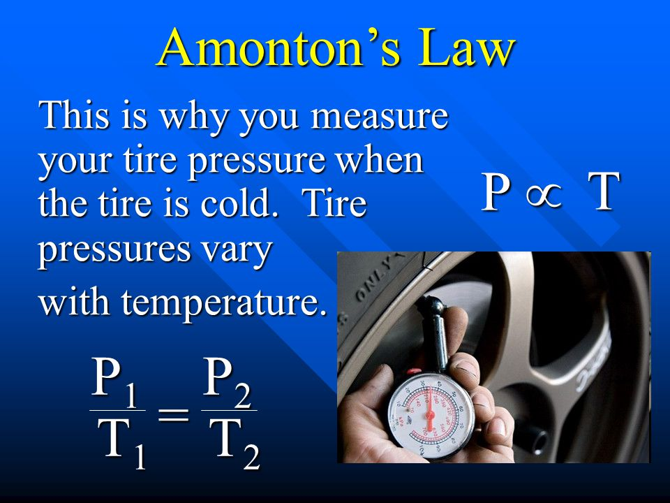 Amonton's Law P µ T P1 T1 = P2 T2