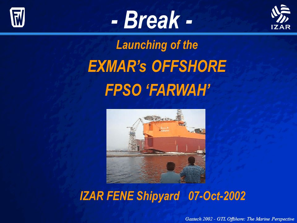 - Break - EXMAR's OFFSHORE FPSO 'FARWAH' Launching of the