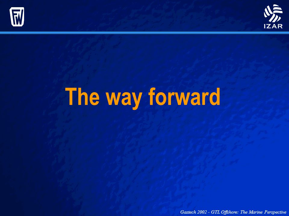 The way forward Gastech 2002 - GTL Offshore: The Marine Perspective