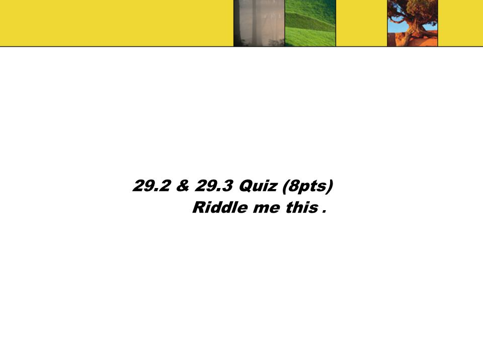 29.2 & 29.3 Quiz (8pts) Riddle me this .