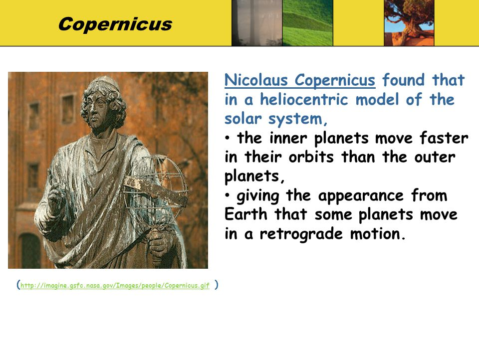 Copernicus Nicolaus Copernicus found that in a heliocentric model of the solar system,