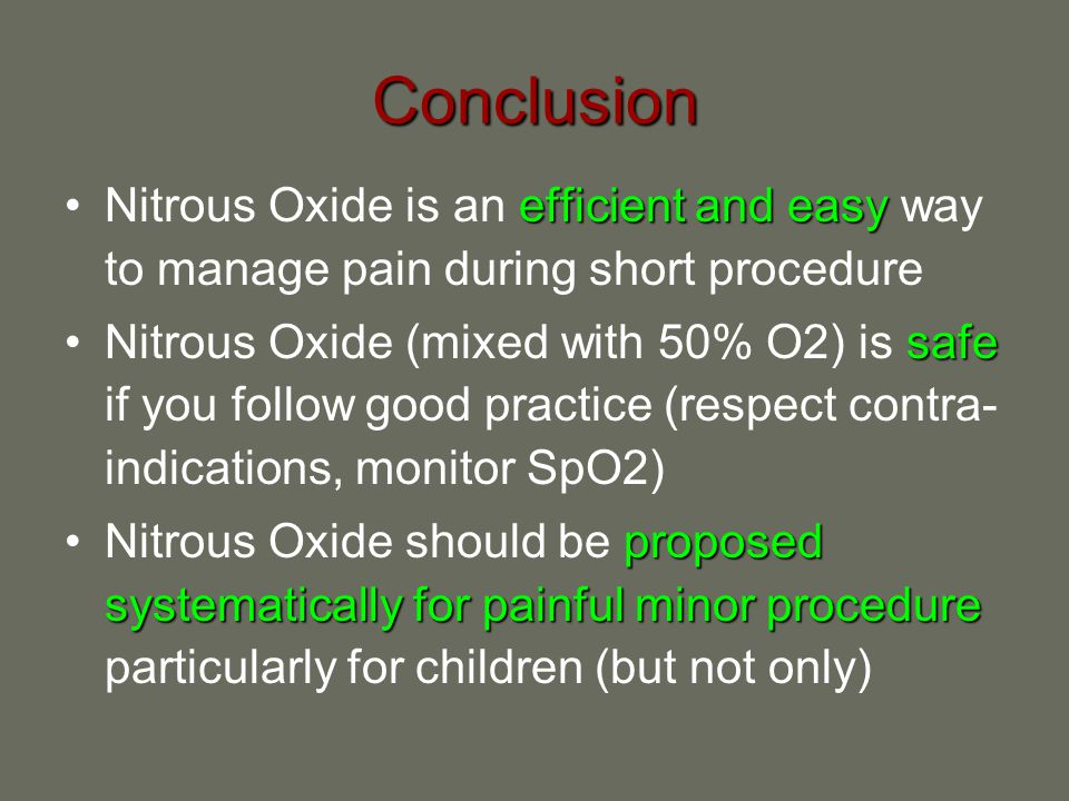Conclusion Nitrous Oxide is an efficient and easy way to manage pain during short procedure.