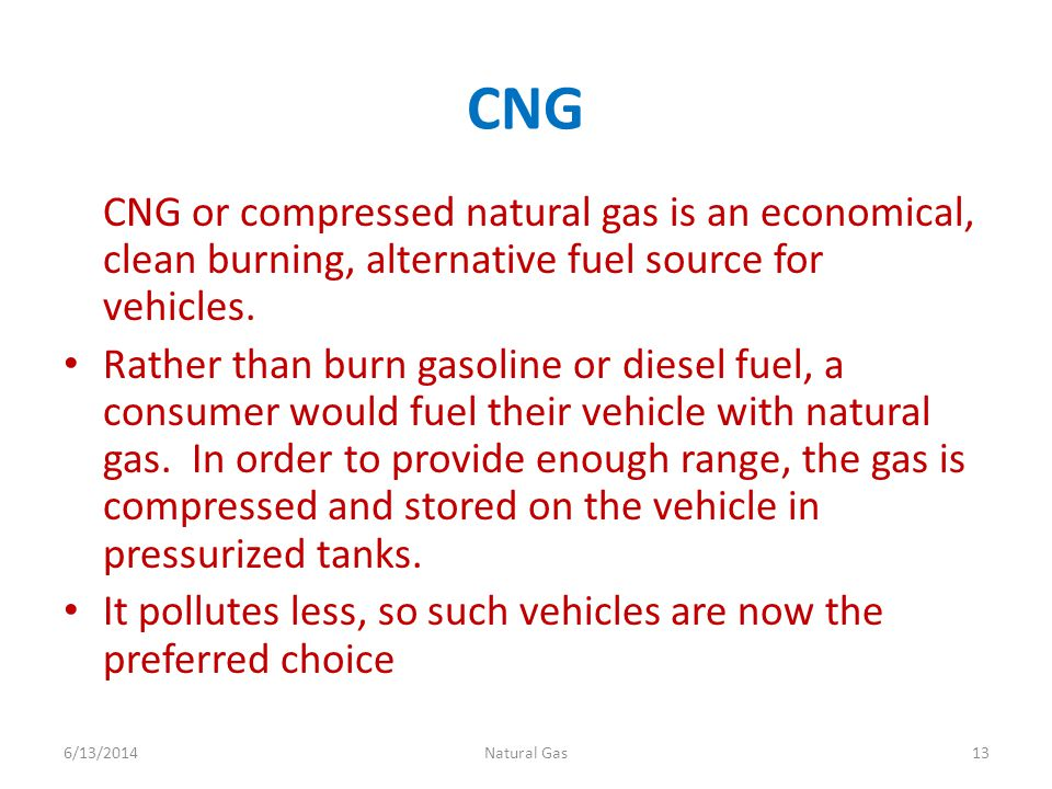 CNG CNG or compressed natural gas is an economical, clean burning, alternative fuel source for vehicles.