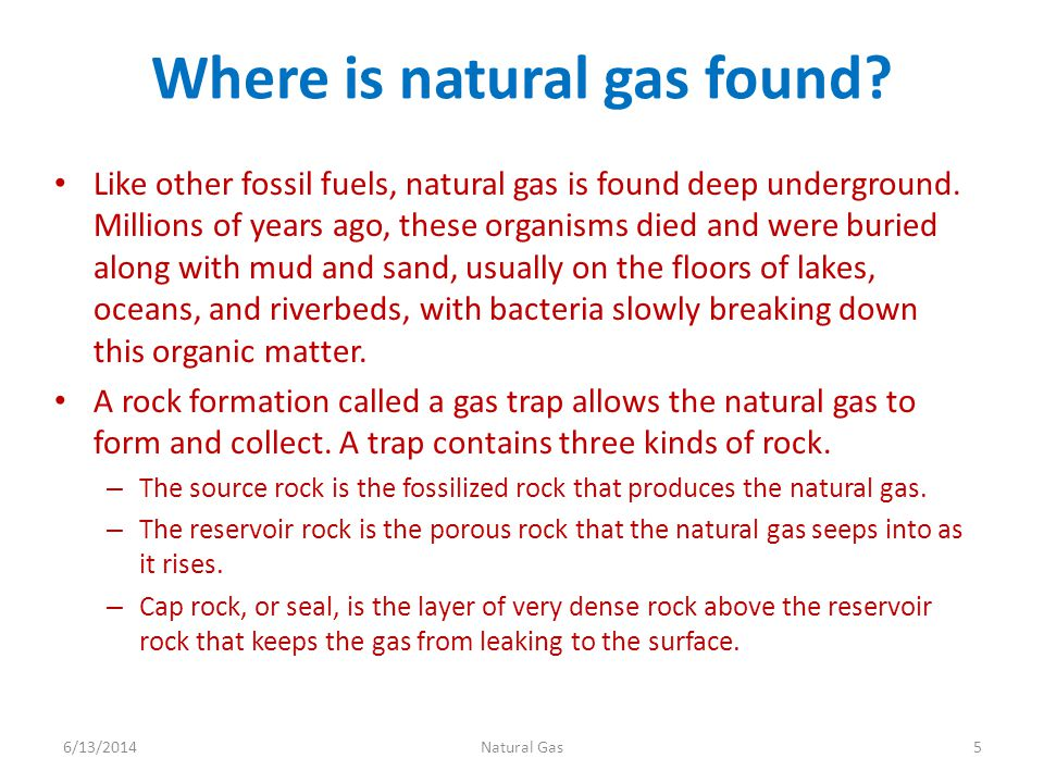 Where is natural gas found