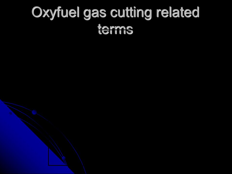 Oxyfuel gas cutting related terms