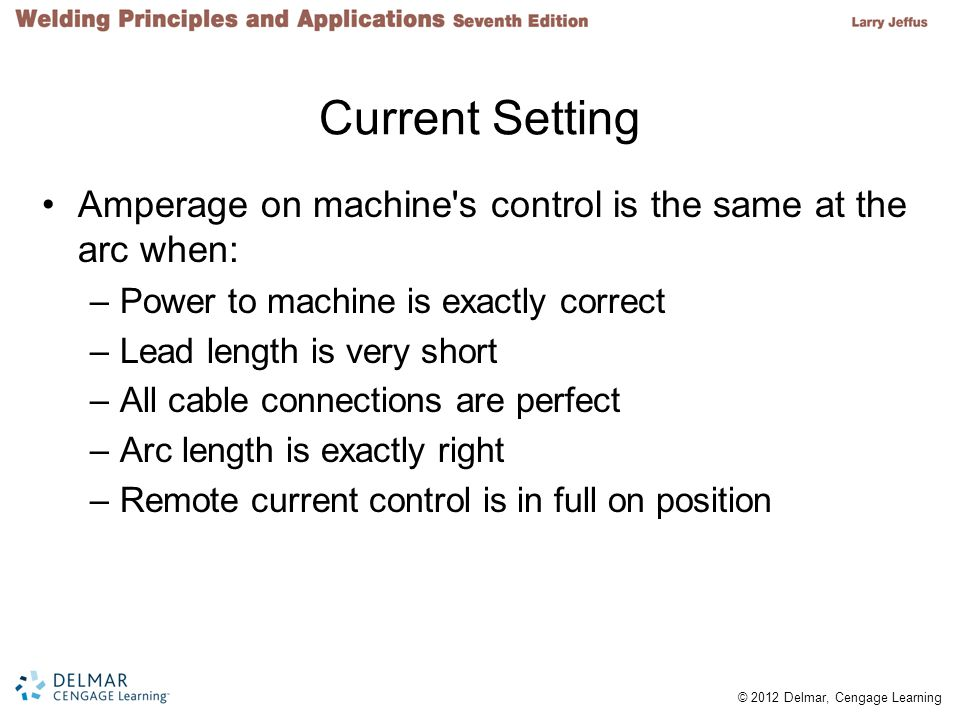 Current Setting Amperage on machine s control is the same at the arc when: Power to machine is exactly correct.