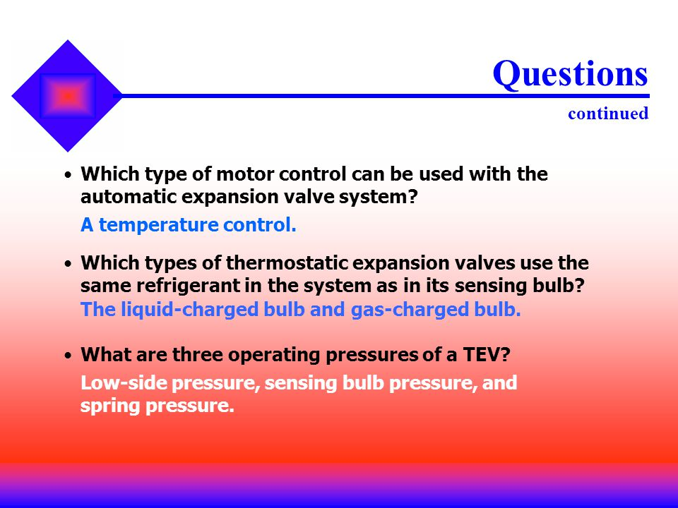 Questions continued Which type of motor control can be used with the automatic expansion valve system