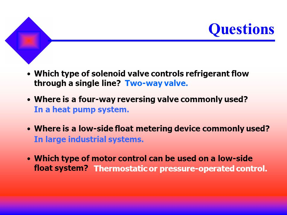 Questions Which type of solenoid valve controls refrigerant flow through a single line Two-way valve.