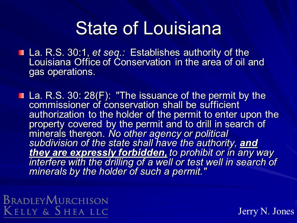 State of Louisiana La. R.S. 30:1, et seq.: Establishes authority of the Louisiana Office of Conservation in the area of oil and gas operations.