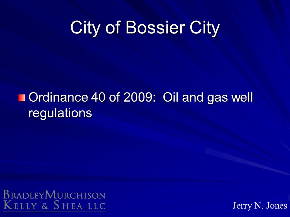 City of Bossier City Ordinance 40 of 2009: Oil and gas well regulations Jerry N. Jones