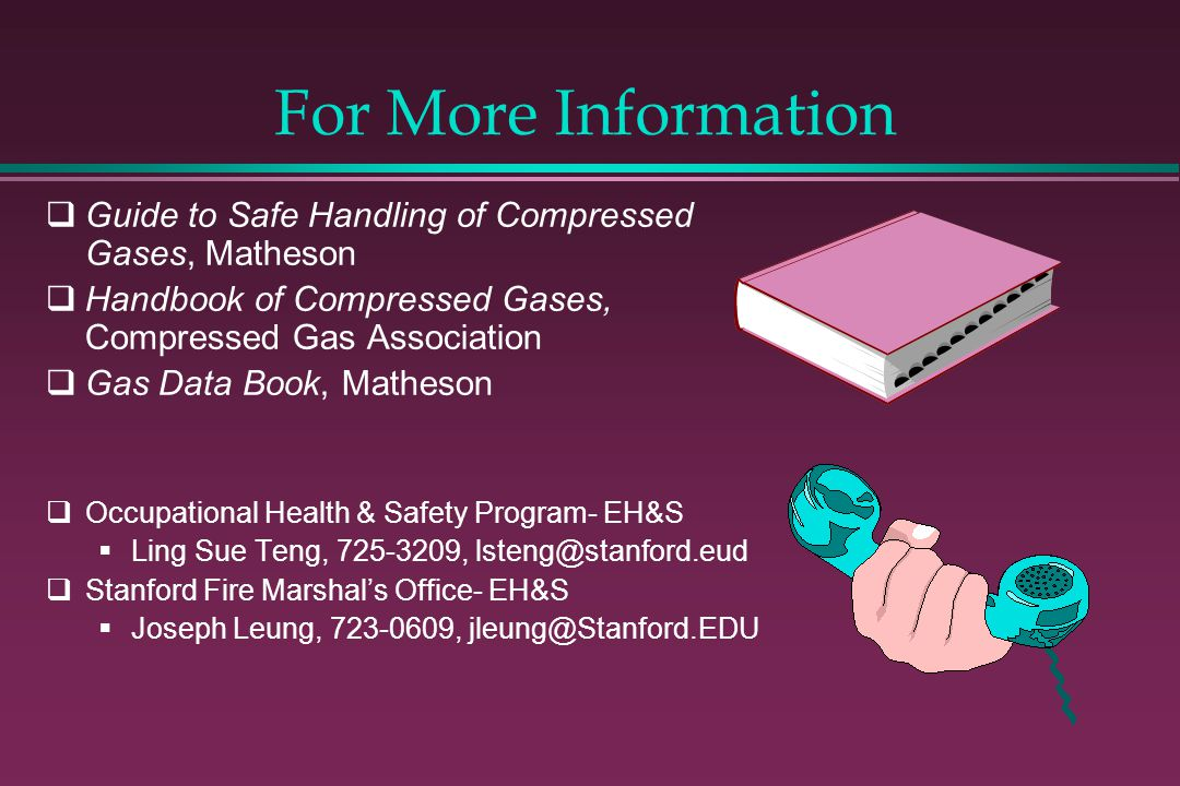 For More Information Guide to Safe Handling of Compressed Gases, Matheson. Handbook of Compressed Gases, Compressed Gas Association.