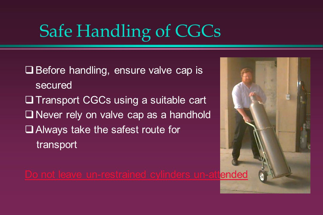 Safe Handling of CGCs Before handling, ensure valve cap is secured