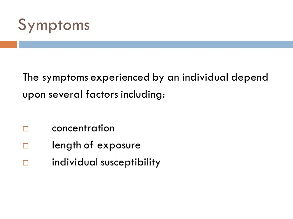Symptoms The symptoms experienced by an individual depend