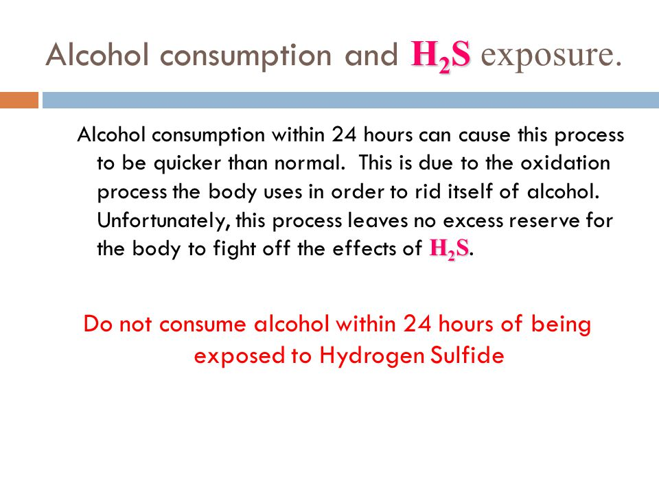 Alcohol consumption and H2S exposure.