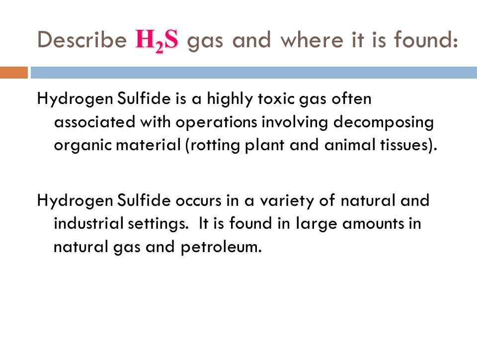 Describe H2S gas and where it is found: