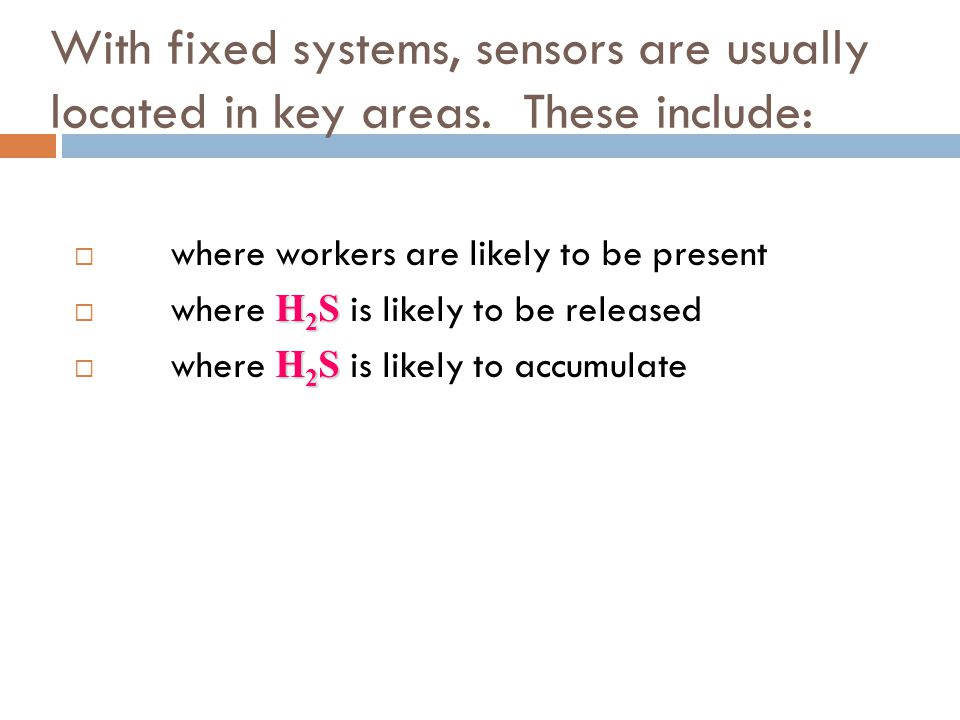 With fixed systems, sensors are usually located in key areas