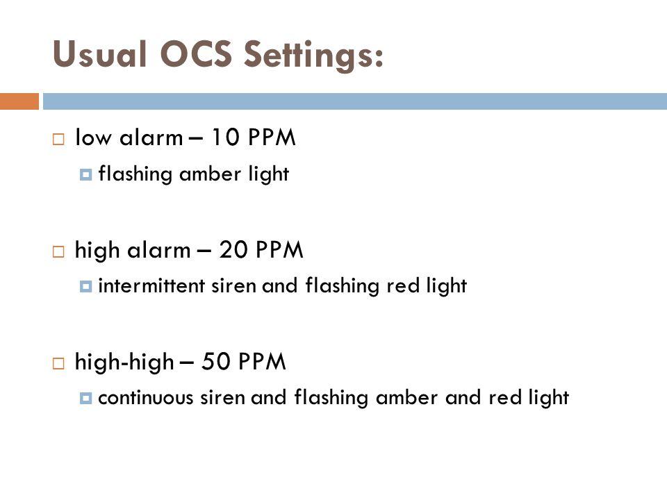 Usual OCS Settings: low alarm – 10 PPM high alarm – 20 PPM