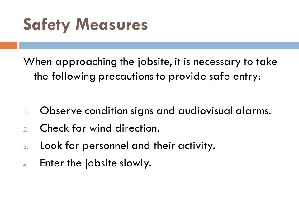 Safety Measures When approaching the jobsite, it is necessary to take the following precautions to provide safe entry: