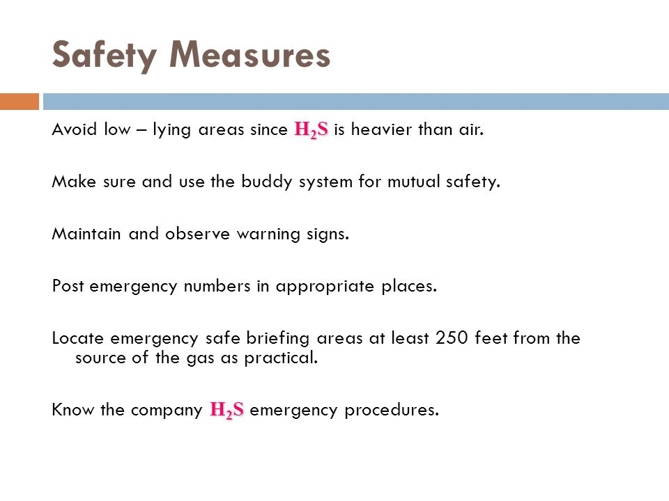 Safety Measures Avoid low – lying areas since H2S is heavier than air.