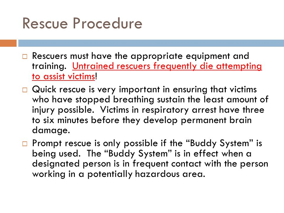 Rescue Procedure Rescuers must have the appropriate equipment and training. Untrained rescuers frequently die attempting to assist victims!