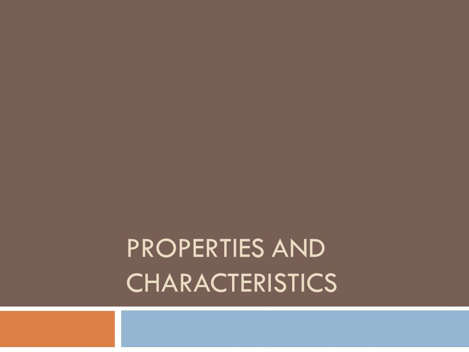 Properties and Characteristics