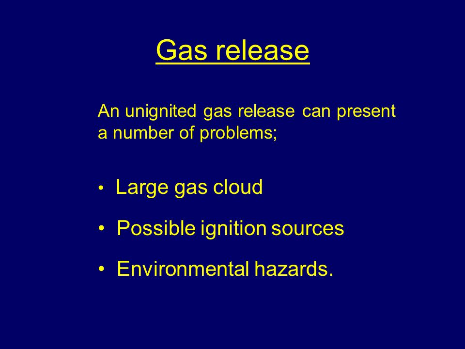 Gas release Possible ignition sources Environmental hazards.