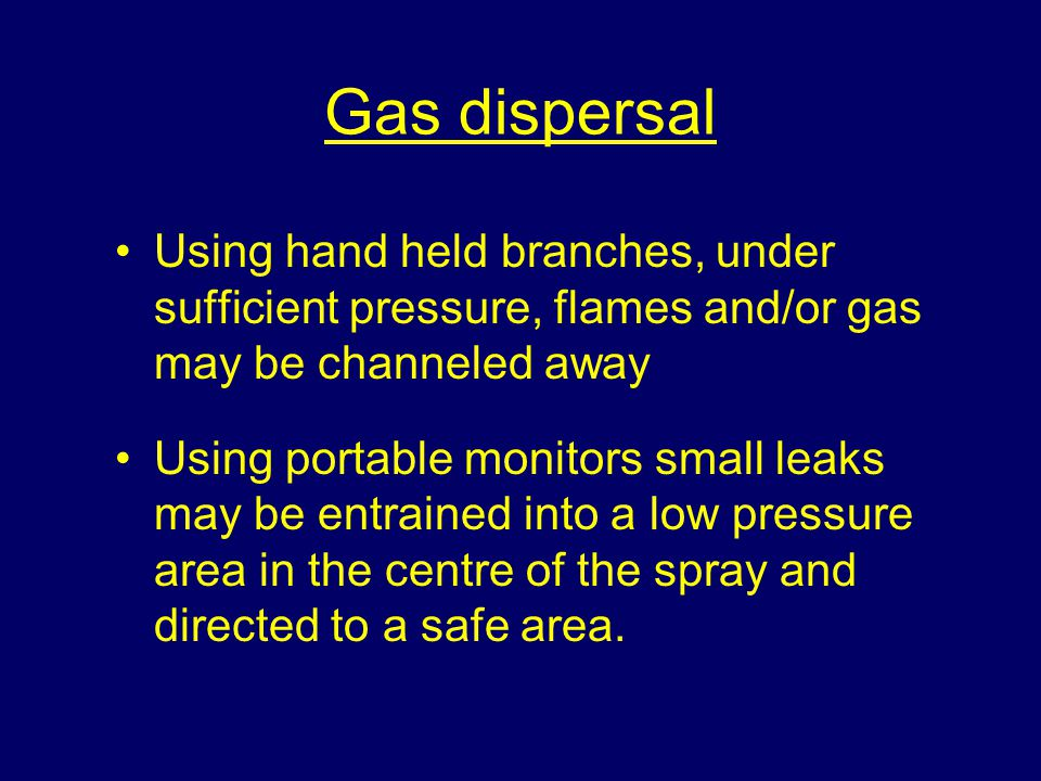 Gas dispersal Using hand held branches, under sufficient pressure, flames and/or gas may be channeled away.
