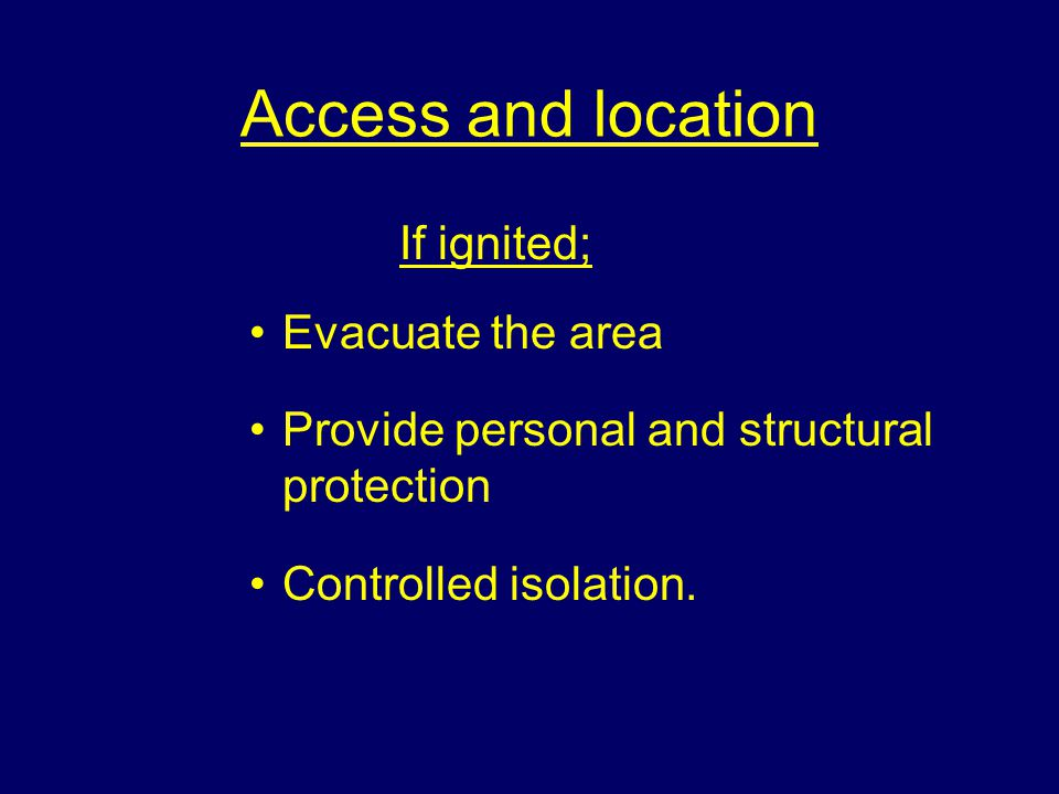 Access and location If ignited; Evacuate the area