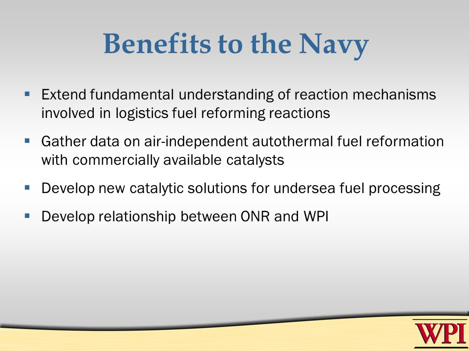 Benefits to the Navy Extend fundamental understanding of reaction mechanisms involved in logistics fuel reforming reactions.