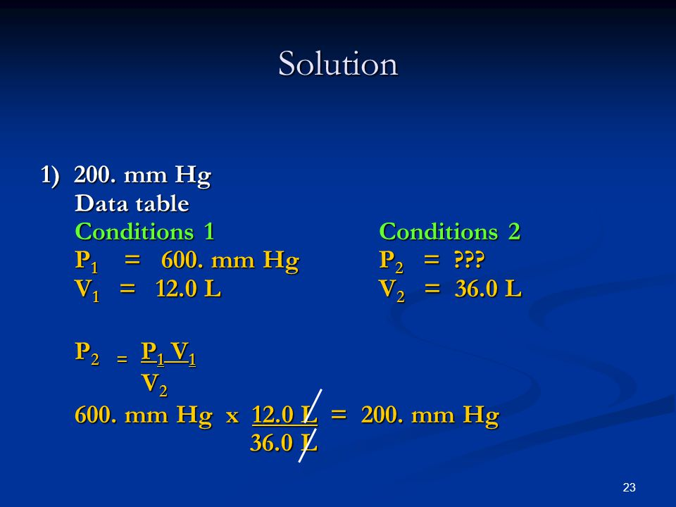 Solution 1) 200. mm Hg Data table Conditions 1 Conditions 2 P1 = 600. mm Hg P2 = V1 = 12.0 L V2 = 36.0 L.