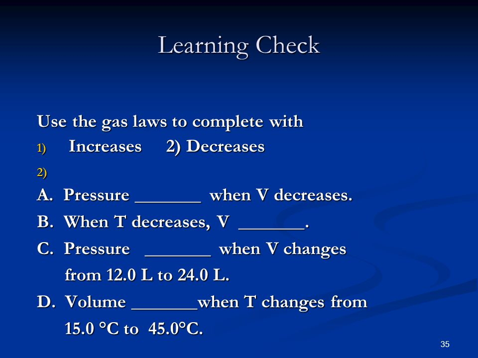 Learning Check Use the gas laws to complete with