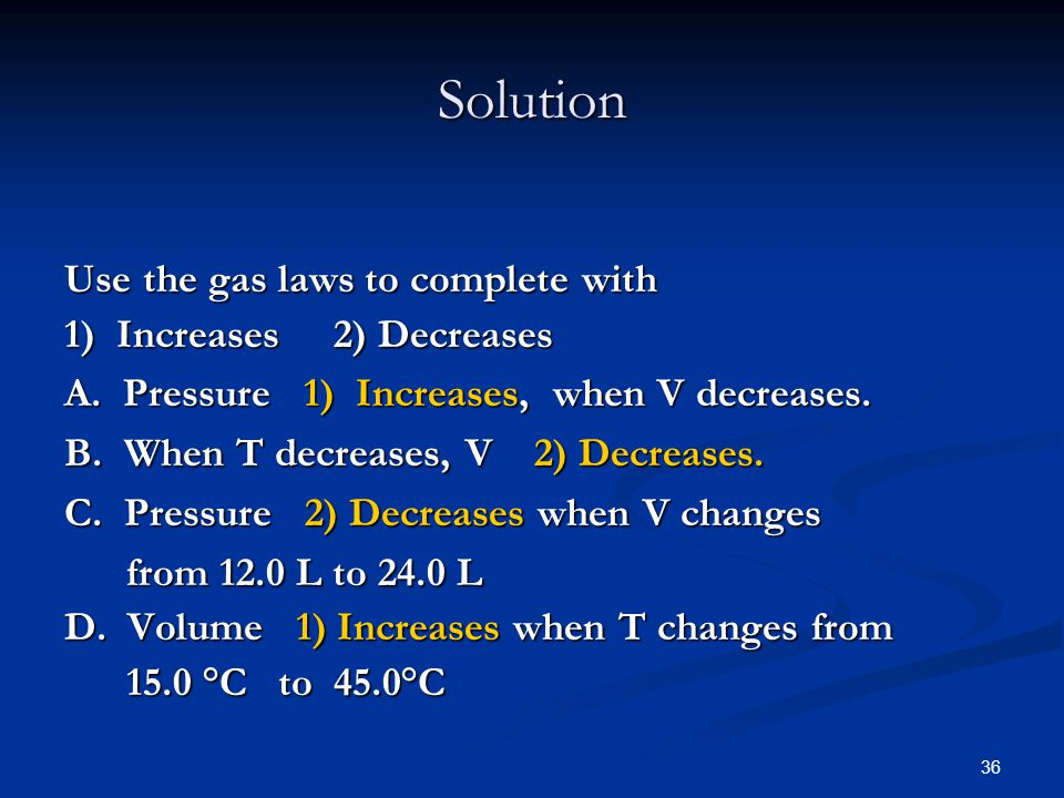 Solution Use the gas laws to complete with 1) Increases 2) Decreases