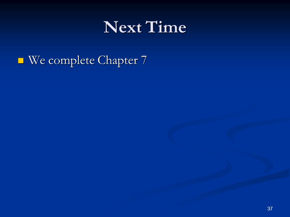Next Time We complete Chapter 7