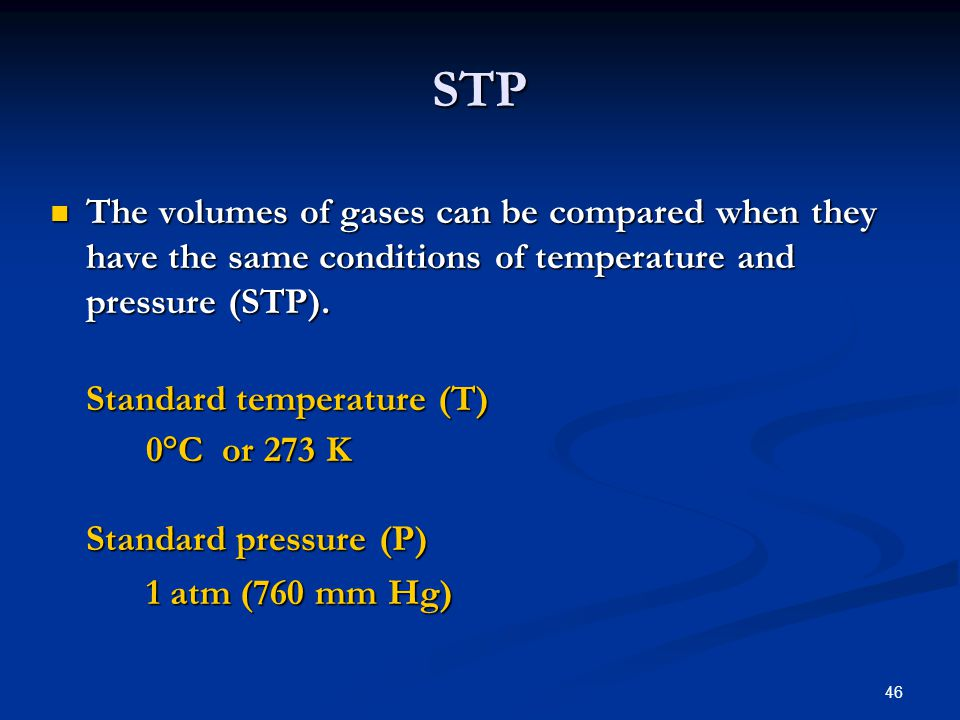 STP The volumes of gases can be compared when they have the same conditions of temperature and pressure (STP).