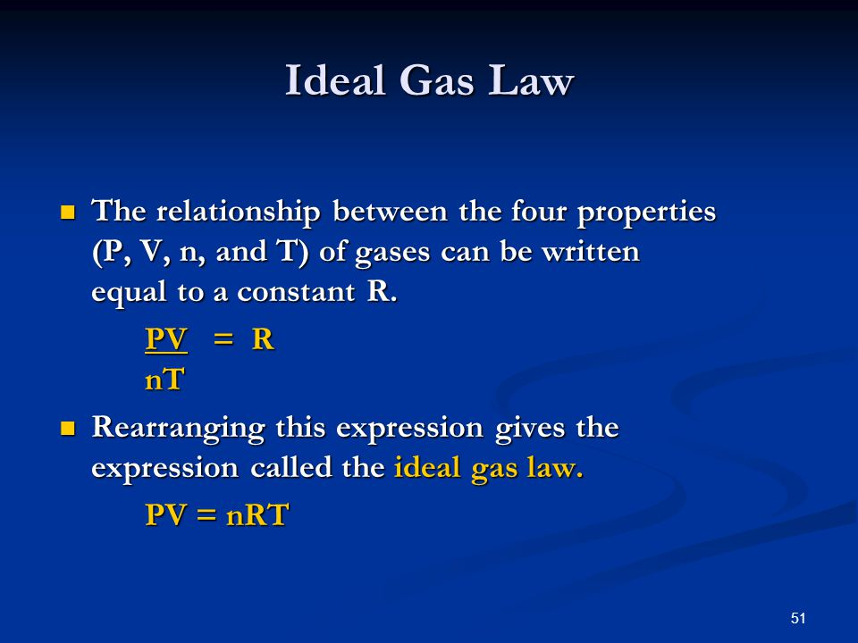 Ideal Gas Law The relationship between the four properties (P, V, n, and T) of gases can be written equal to a constant R.