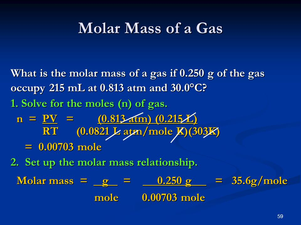 Molar Mass of a Gas What is the molar mass of a gas if 0.250 g of the gas. occupy 215 mL at 0.813 atm and 30.0°C