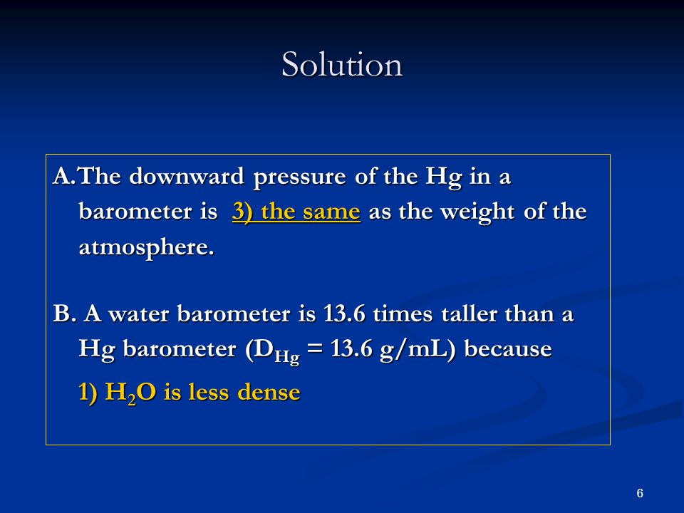 Solution A.The downward pressure of the Hg in a barometer is 3) the same as the weight of the atmosphere.