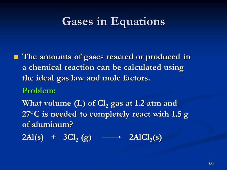 Gases in Equations The amounts of gases reacted or produced in a chemical reaction can be calculated using the ideal gas law and mole factors.