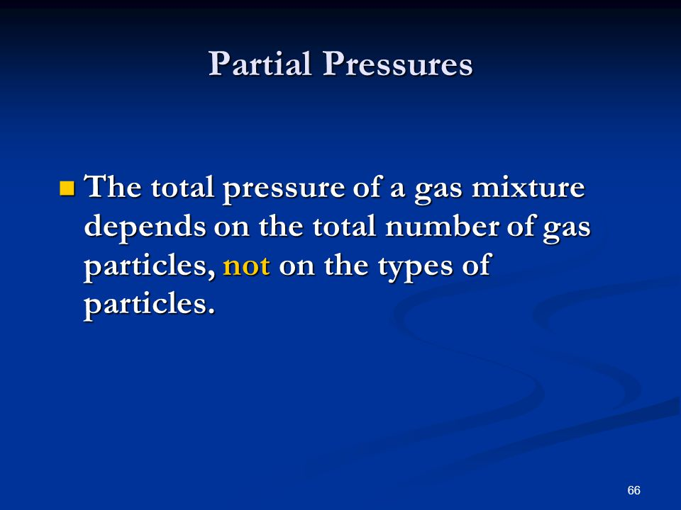 Partial Pressures The total pressure of a gas mixture depends on the total number of gas particles, not on the types of particles.